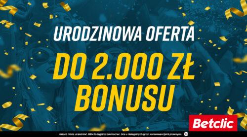 Urodziny Betclic czyli do 2000 PLN bonusu!